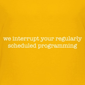 Program interrupted - Toddler Premium T-Shirt