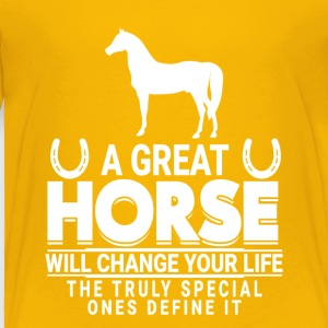 A Great Horse Will Change Your Life - Toddler Premium T-Shirt