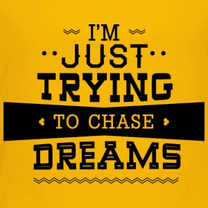 I-m_just_trying_to_chase_dreams - Toddler Premium T-Shirt