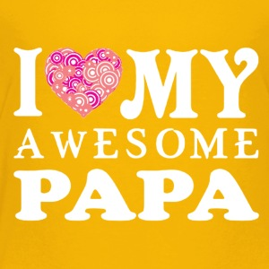 I Love My Awesome Papa Tshirt - Toddler Premium T-Shirt