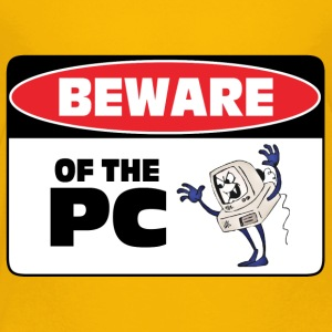 Beware of the PC - Toddler Premium T-Shirt