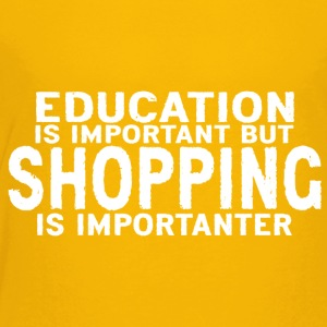 Education is important but Shopping is importanter - Toddler Premium T-Shirt