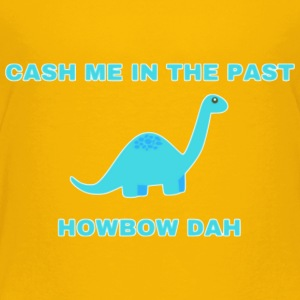 Cash Me In The Past... How Bow Dah - Toddler Premium T-Shirt