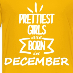 PRETTIEST GIRLS- DECEMBER - Toddler Premium T-Shirt