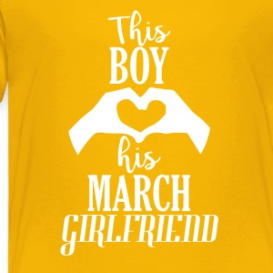 This Boy loves his March Girlfriend - Toddler Premium T-Shirt