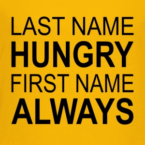 Last Name Hungry First Name Always - Toddler Premium T-Shirt