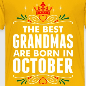 The Best Grandmas Are Born In October - Toddler Premium T-Shirt