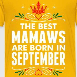 The Best Mamaws Are Born In September - Toddler Premium T-Shirt