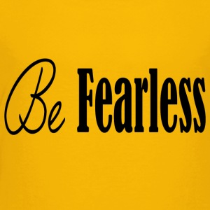 Be fearless - Toddler Premium T-Shirt
