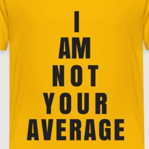 I AM NOT YOUR AVERAGE - Toddler Premium T-Shirt