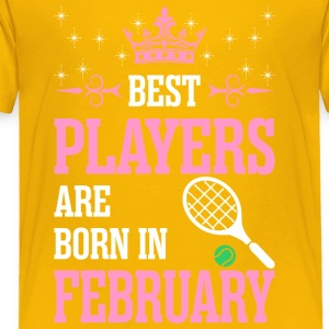 Best Players Are Born In February - Toddler Premium T-Shirt