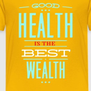 Health is the best wealth - Toddler Premium T-Shirt