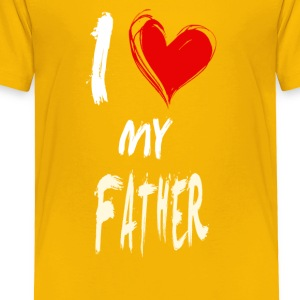 I love my FATHER - Toddler Premium T-Shirt