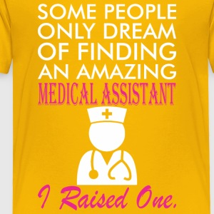 Some People Dream Amazing Medical Assistant - Toddler Premium T-Shirt