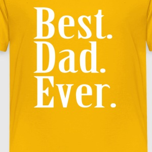 BEST DAD EVER Father s Day Funny Greatest Dadd - Toddler Premium T-Shirt