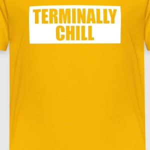 Terminally Chill - Toddler Premium T-Shirt