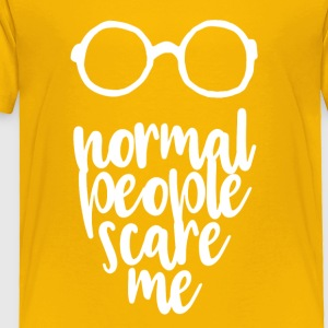 normal people scare me - Toddler Premium T-Shirt