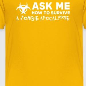 ASK ME HOW TO SURVIVE A ZOMBIE APOCALYPSE - Toddler Premium T-Shirt