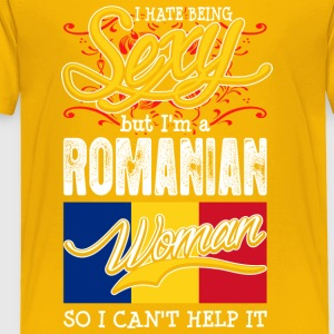I Hate Being Sexy But Im A Romanian Woman - Toddler Premium T-Shirt