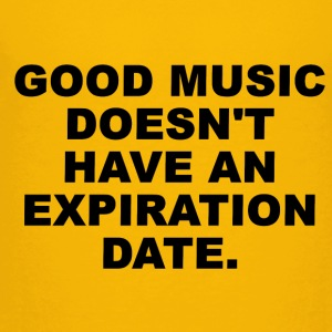 Good Music doesnt have an expiration date Edition - Toddler Premium T-Shirt