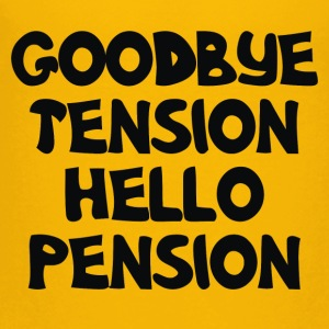 Goodbye Tension Hello Pension - Toddler Premium T-Shirt
