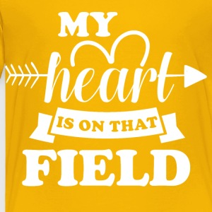 My heart is on that field - Toddler Premium T-Shirt