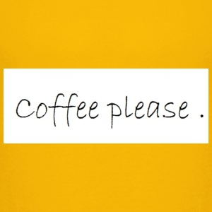 Coffee please - Toddler Premium T-Shirt