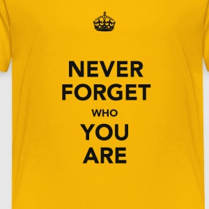 Never forget who you are motivational design - Toddler Premium T-Shirt