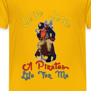 Yo Ho, Yo Ho, A Pirates Life for Me. - Toddler Premium T-Shirt