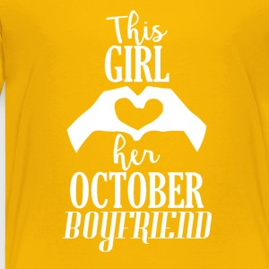 This Girl loves her October Boyfriend - Toddler Premium T-Shirt