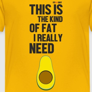 Avocado is the kind of fat you should eat - Toddler Premium T-Shirt