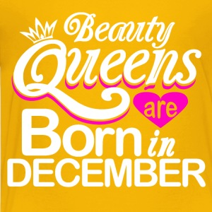 Beauty Queens Born in December - Toddler Premium T-Shirt