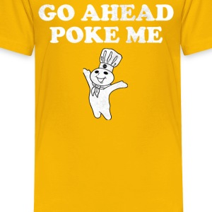 Go Ahead Poke Me - Toddler Premium T-Shirt