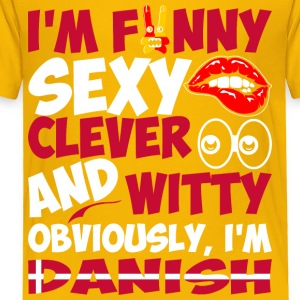Im Funny Sexy Clever And Witty Im Danish - Toddler Premium T-Shirt