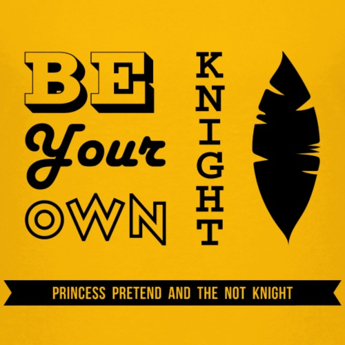 Be Your Own Knight! - Toddler Premium T-Shirt