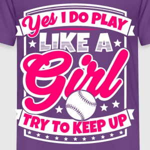I play baseball like a girl. Try to keep up! - Toddler Premium T-Shirt