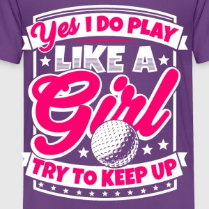 I play golf like a girl. Try to keep up! - Toddler Premium T-Shirt