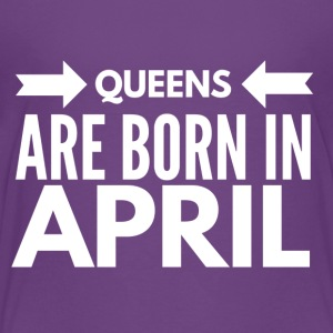 Queens Born April - Toddler Premium T-Shirt
