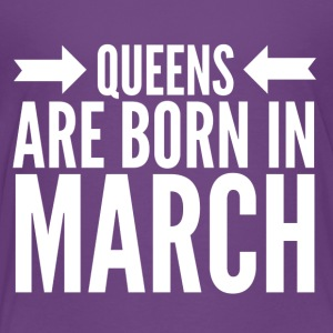 Queens Born March - Toddler Premium T-Shirt