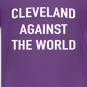 Cleveland Against The World T-Shirt - Toddler Premium T-Shirt