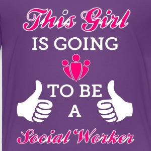 This Girl Is Going To Be A Social Worker T Shirt - Toddler Premium T-Shirt