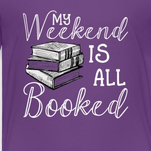 My Weekend Is All Booked TShirt Reader Author Gift - Toddler Premium T-Shirt