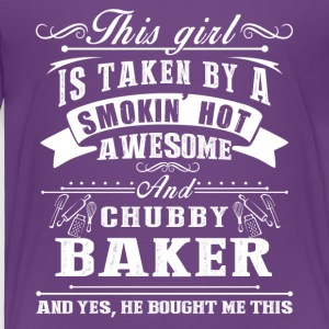 This Girl Is Taken By A Smokin Hot Awesome Baker - Toddler Premium T-Shirt