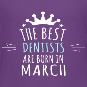 Best DENTISTS are born in march - Toddler Premium T-Shirt
