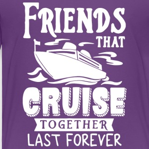 Friends That Cruise Together Last Forever T Shirt - Toddler Premium T-Shirt