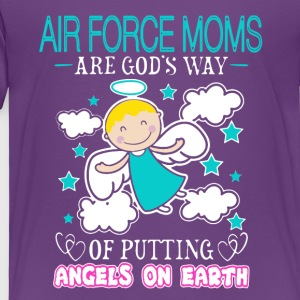 AIR FORCE MOMS ANGELS ON EARTH SHIRT - Toddler Premium T-Shirt