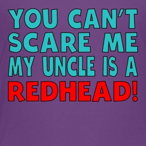 You Can't Scare Me My Uncle Is A Redhead - Toddler Premium T-Shirt