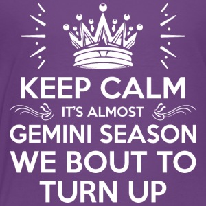 Keep Calm Almost Gemini Season We Bout Turn Up - Toddler Premium T-Shirt