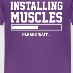 INSTALLING MUSCLES - Toddler Premium T-Shirt