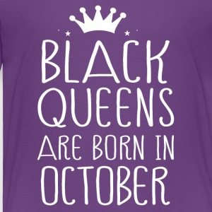 Black queens are born in October - Toddler Premium T-Shirt